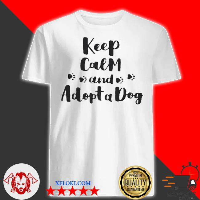 Keep calm and adopt a dog shirt