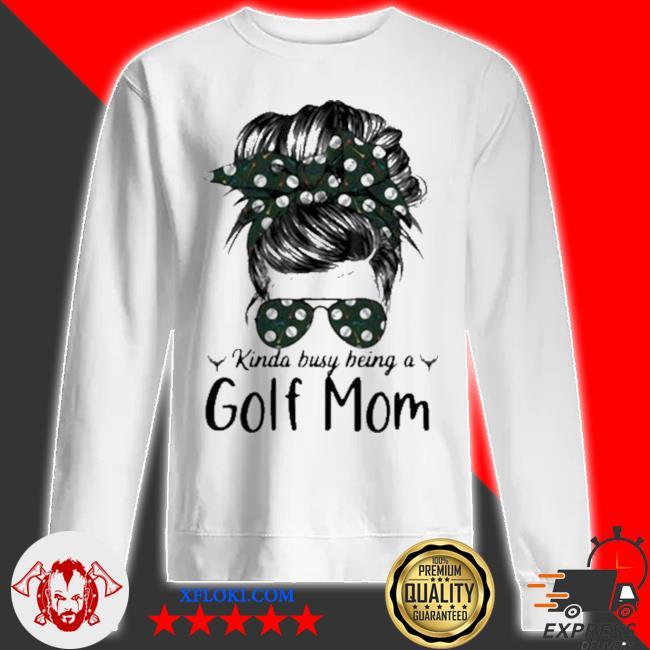 Kinda busy being a golf mom new 2021 s sweatshirt