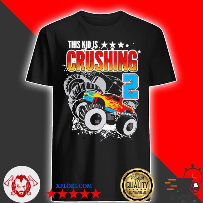 Kinder monster truck birthday this kid's crushing 2 years old new 2021 shirt