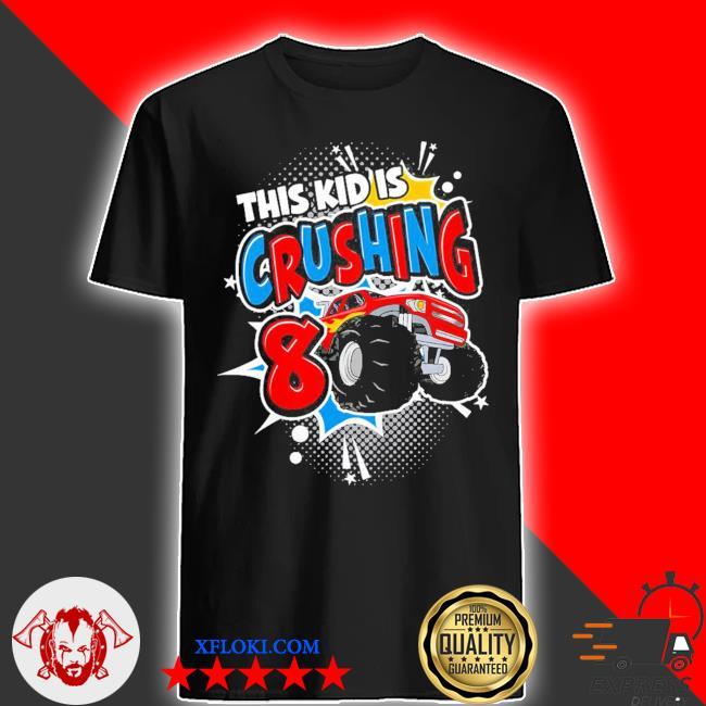 Kinder monster truck birthday this kid's crushing 8 years old new 2021 shirt