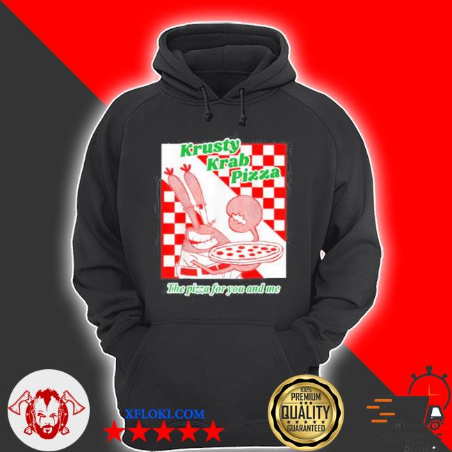 Krusty krab pizza the pizza for you and me s hoodie