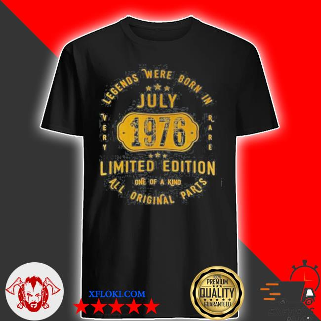 Legends were born in july 1976 limited edition all parts 45th birthday 45 years old shirt