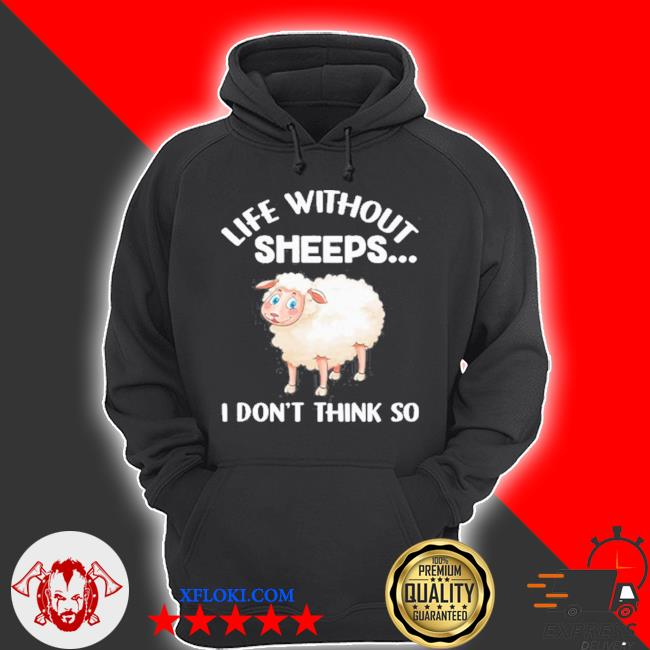 Life without sheeps I don't think so s hoodie