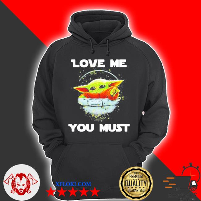 Love me you must Yoda s hoodie