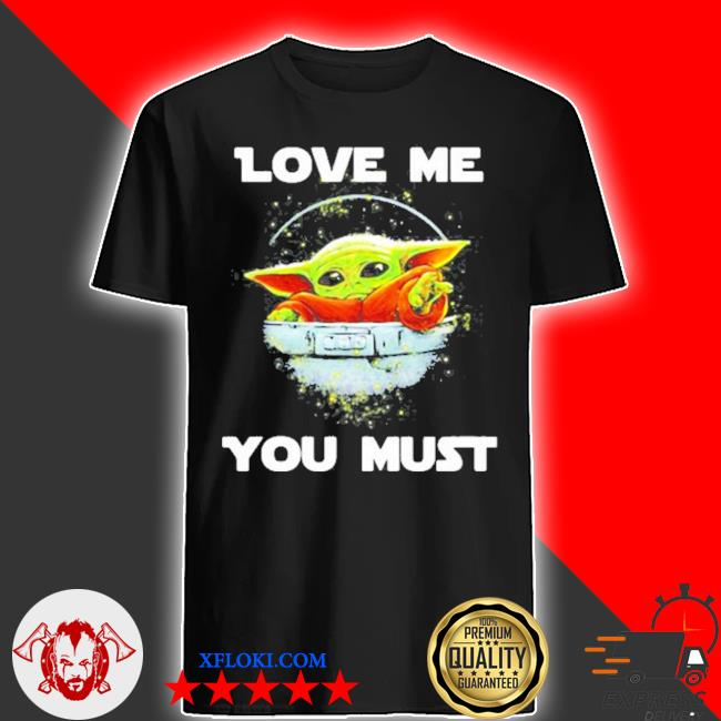 Love me you must Yoda shirt