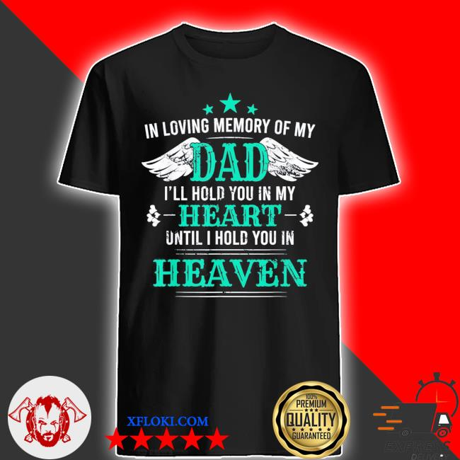 Loving memory of my dad I'll hold you in my heart memorial classic s shirt