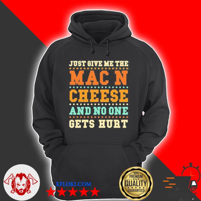 Mac and cheese just give me the mac and c… cheese sayings 2021 s hoodie