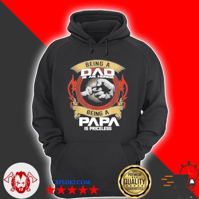 Mens being a dad is an honor being a papa is priceless new 2021 s hoodie