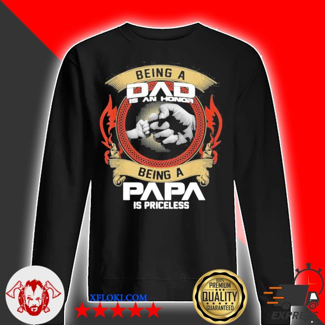 Mens being a dad is an honor being a papa is priceless new 2021 s sweater