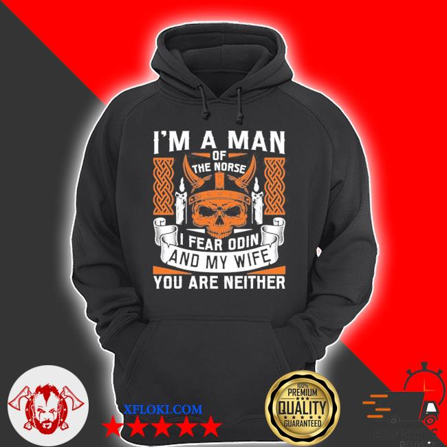 Mens I am a man of the norse I fear odin and my wife viking pride new 2021 s hoodie