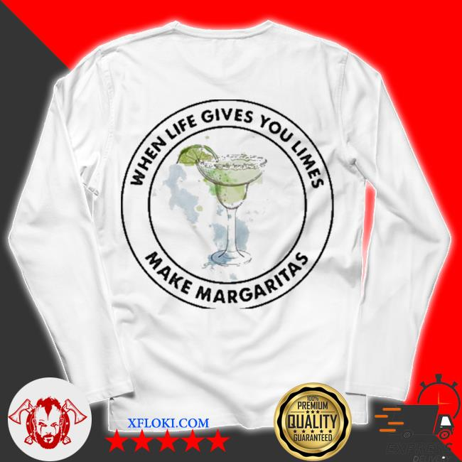 Mexican tequila when life gives you limes make margaritas new 2021 s unisex longsleeve