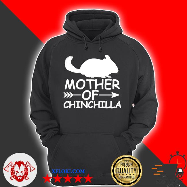 Mother of chinchilla s hoodie