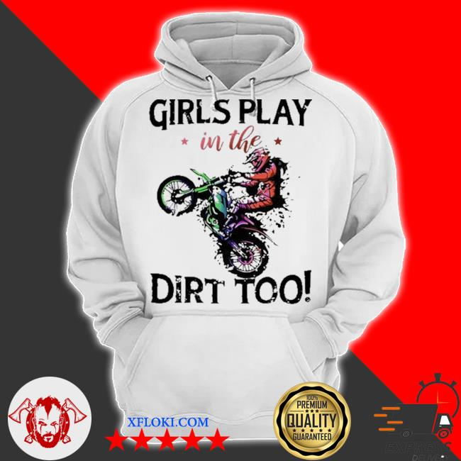 Motocross girls play in the dirt too s hoodie