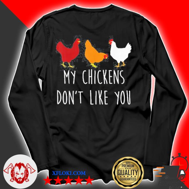 My chickens don't like you chicken farmers s longsleeve