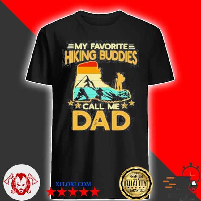 My favorite hiking buddies call me dad foot vintage shirt