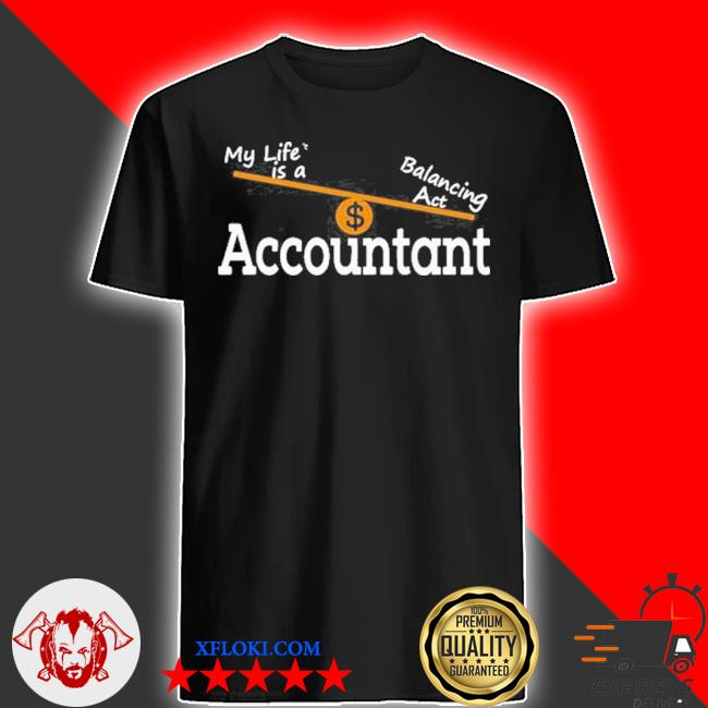 My life is a balancing act accountant shirt
