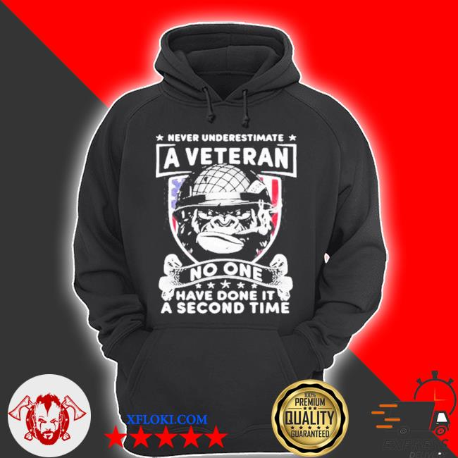 Never underestimate a veteran no one have done it a second time s hoodie