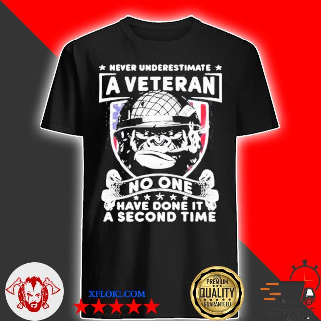 Never underestimate a veteran no one have done it a second time shirt
