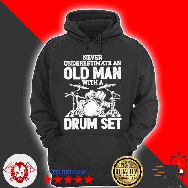 Never underestimate an old man with a drum set s hoodie