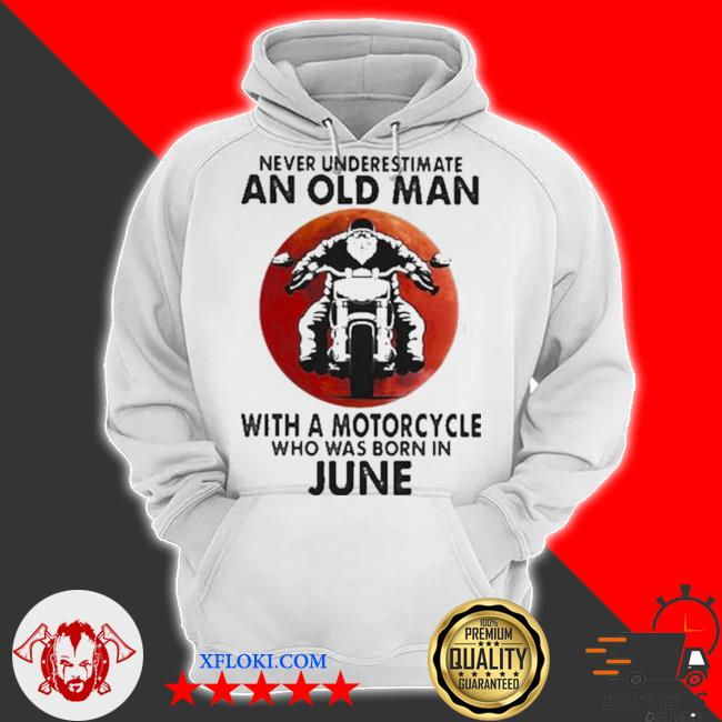Never underestimate an old man with a motorcycle who was born in june blood moon s hoodie
