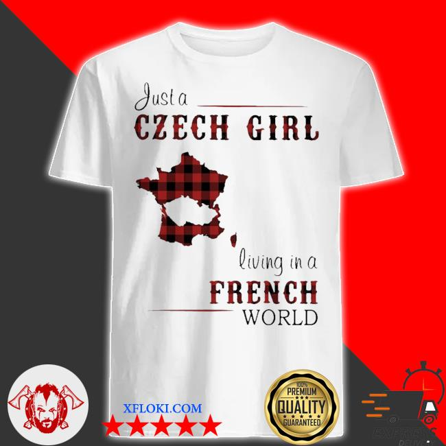 Nice just a czech girl living in a french world shirt