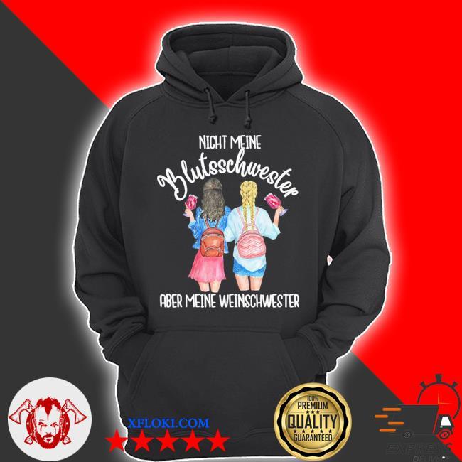 Nicht meine blutsschwester aber meine weinschwester new 2021 s hoodie