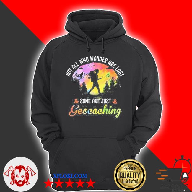 Not all who wander are lost some are just geocaching s hoodie