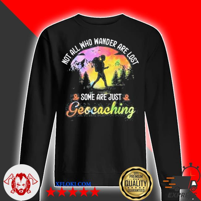 Not all who wander are lost some are just geocaching s sweater