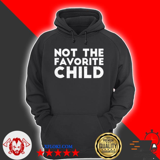 Not the favorite child funny s hoodie