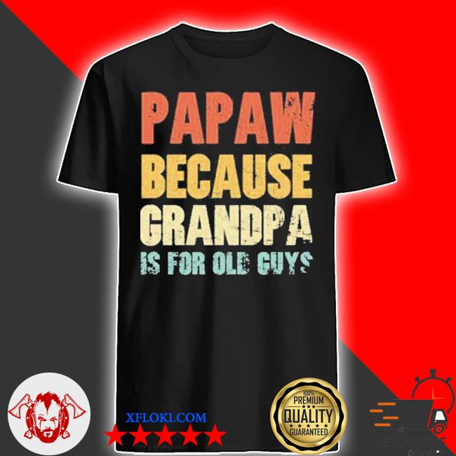 Personalized papaw because grandpa is for old guys vintage papa gift for dad fathers day shirt