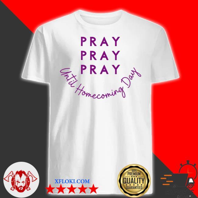 Pray pray pray until homecoming day new 2021 shirt