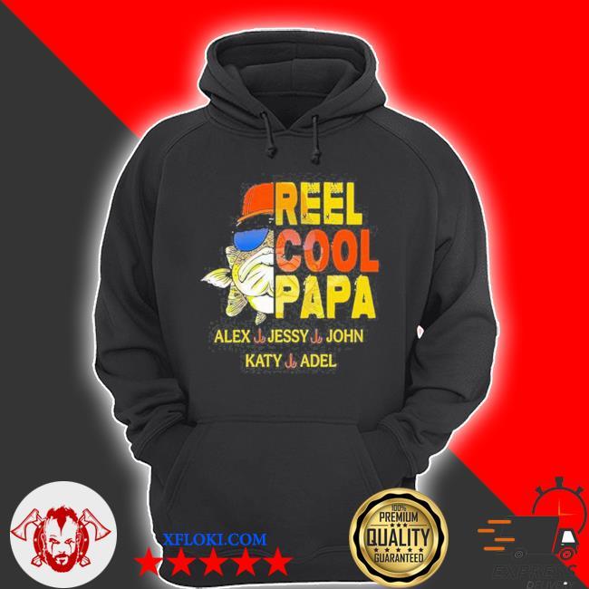 Reel cool papa alex jessy john katy adel s hoodie