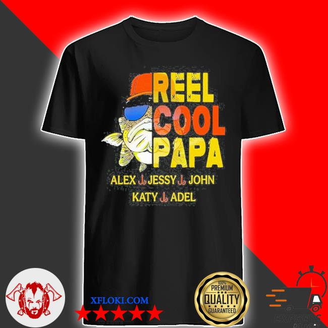 Reel cool papa alex jessy john katy adel shirt