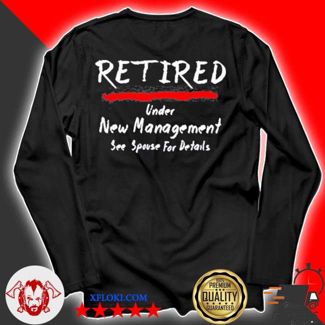 Retired under see spouse for details new management s longsleeve