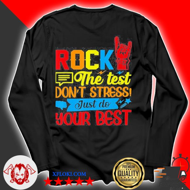 Rock the test don't stress just do your best s longsleeve