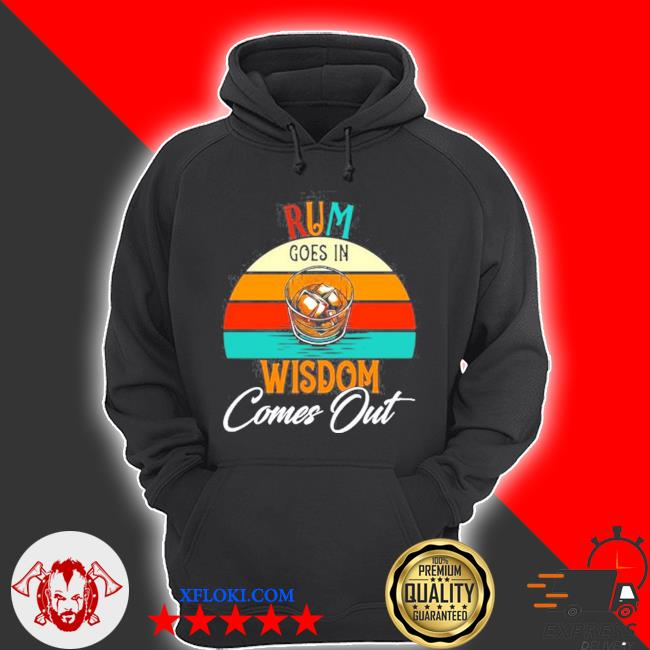 Rum goes in wisdom comes out rum drinking s hoodie