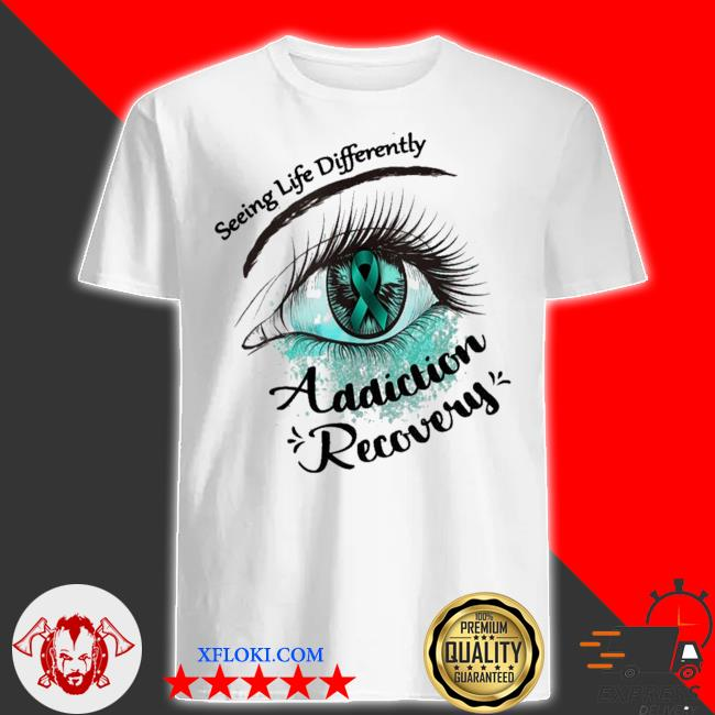 Seeing life differently addiction recovery awareness new 2021 shirt
