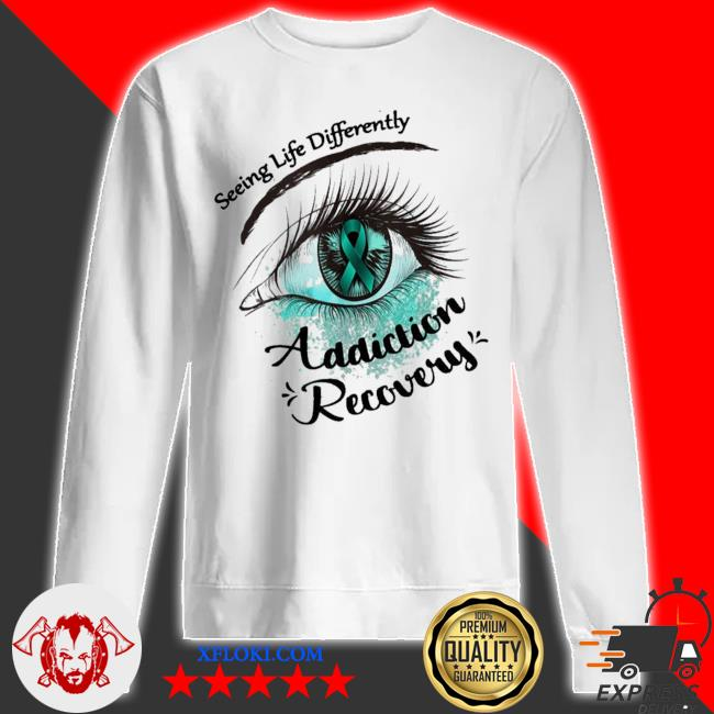 Seeing life differently addiction recovery awareness new 2021 s sweatshirt