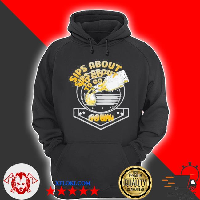 Sips about to go down whiskey bourbon s hoodie