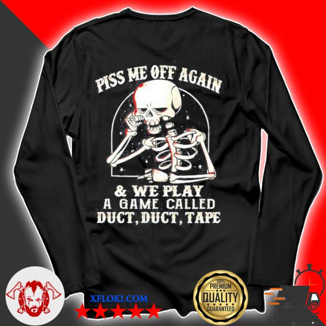 Skeleton piss me off again and we play a game called s longsleeve