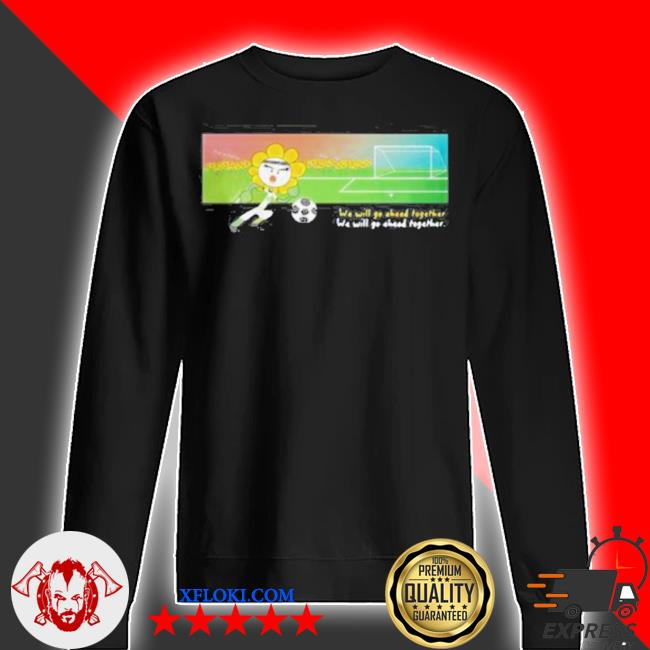 Soccer we will go ahead together s sweater