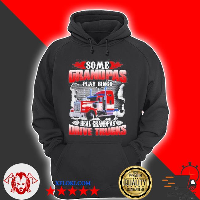 Some grandpas play bingo real grandpas drive trucks s hoodie