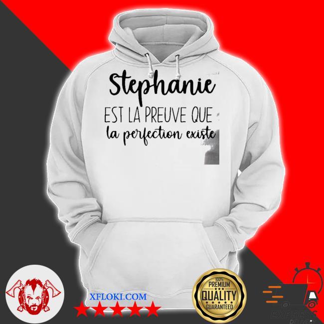 Stephanie est LA preuve que LA perfection existe s hoodie