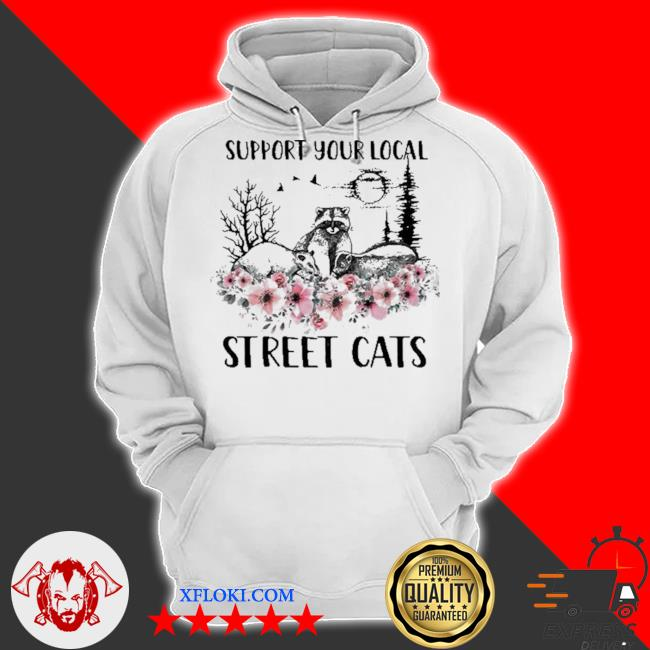 Support your local street cats and raccoon s hoodie