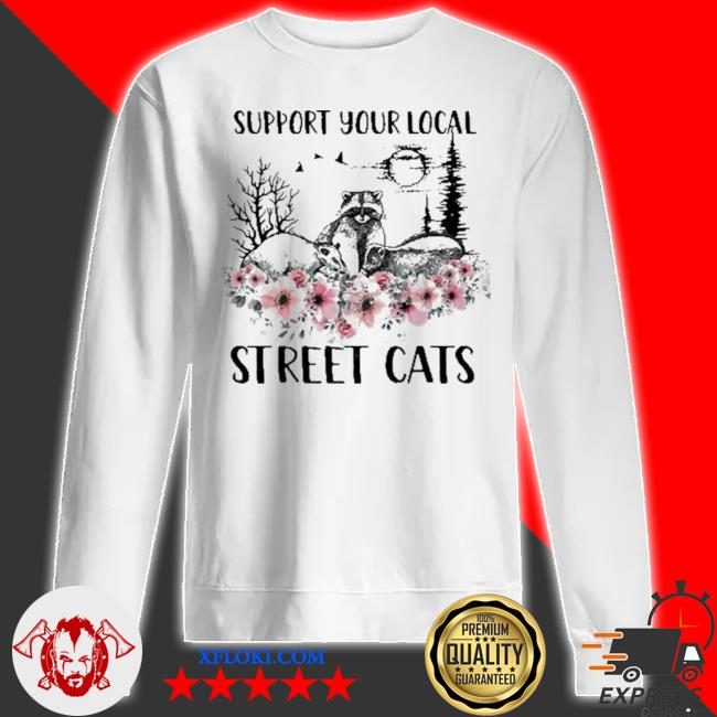 Support your local street cats and raccoon s sweatshirt