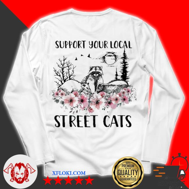 Support your local street cats and raccoon s unisex longsleeve