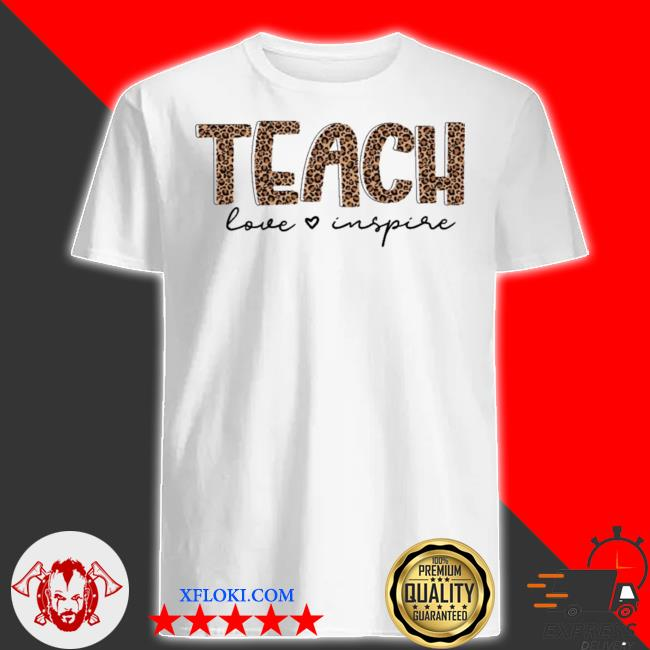 Teach love inspire for teacher new 2021 shirt