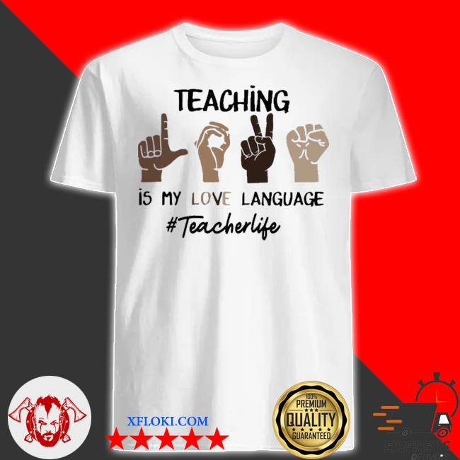 Teaching is my love language teacher life shirt