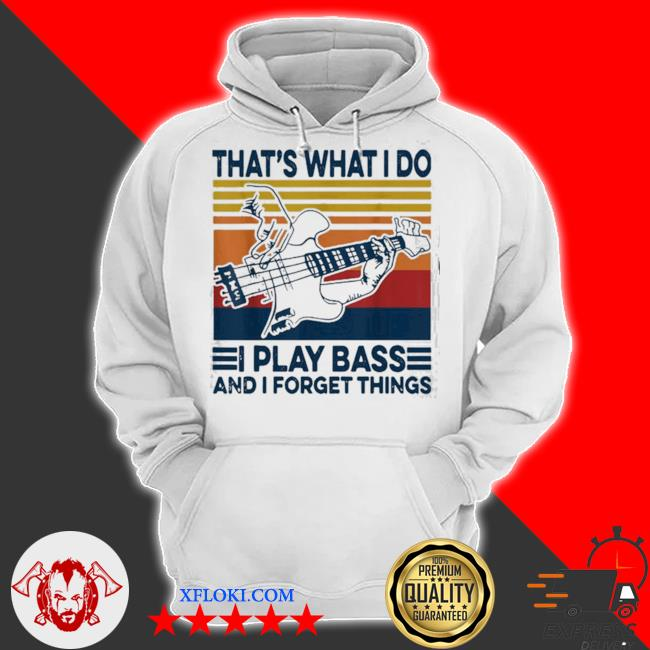 That's what I do I play bass and I forget things vintage s hoodie