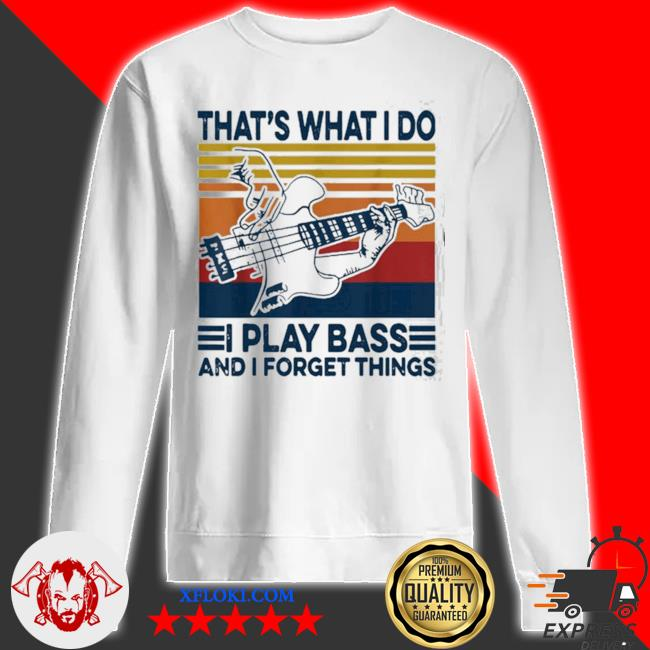 That's what I do I play bass and I forget things vintage s sweatshirt